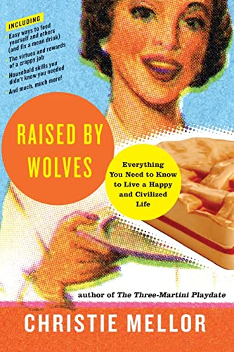 9780061938733: Raised by Wolves: Everything You Need to Know to Live a Happy and Civilized Life