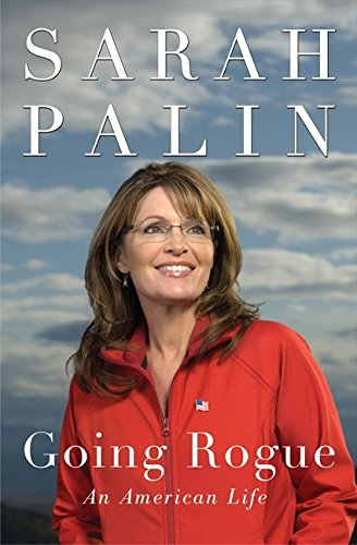 Going Rogue: An American Life: Sarah Palin