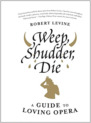 9780061941313: Weep, Shudder, Die: A Guide to Loving Opera