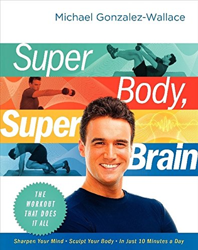 9780061945281: Super Body, Super Brain: The Workout That Does It All