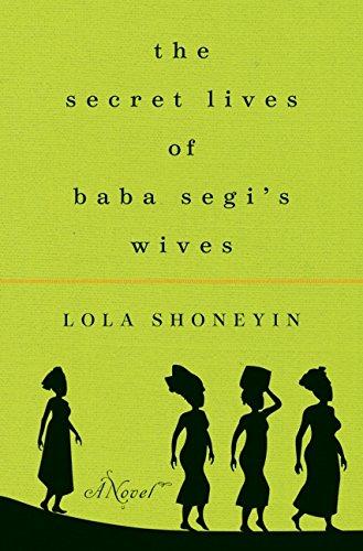 The Secret Lives of Baba Segi's Wives: A Novel: Shoneyin, Lola