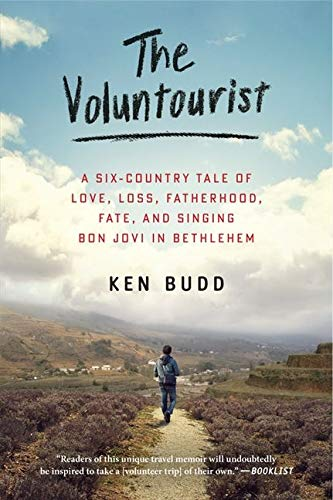 9780061946462: The Voluntourist: A Six-Country Tale of Love, Loss, Fatherhood, Fate, and Singing Bon Jovi in Bethlehem