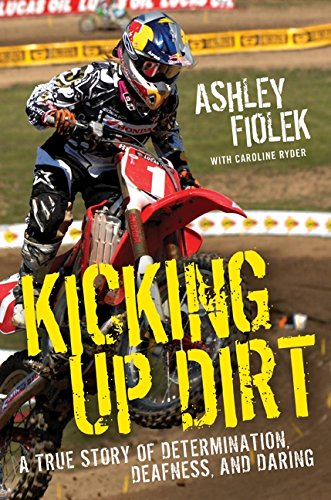 9780061946479: Kicking Up Dirt: A True Story of Determination, Deafness, and Daring