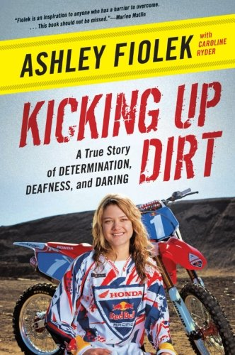 9780061946486: Kicking Up Dirt: A True Story of Determination, Deafness, and Daring