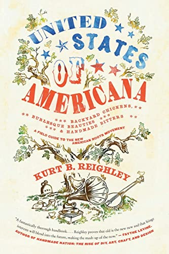 9780061946493: United States of Americana: Backyard Chickens, Burlesque Beauties, and Handmade Bitters: A Field Guide to the New American Roots Movement