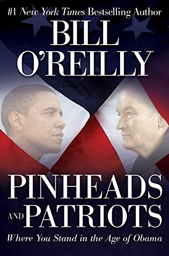 Pinheads and Patriots: Where You Stand in the Age of Obama: O'Reilly, Bill
