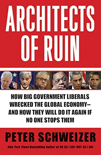 9780061953347: Architects of Ruin: How big government liberals wrecked the global economy---and how they will do it again if no one stops them