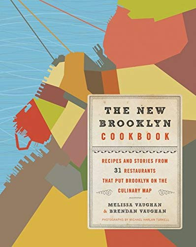 The New Brooklyn Cookbook: Recipes and Stories from 31 Restaurants That Put Brooklyn on the Culin...