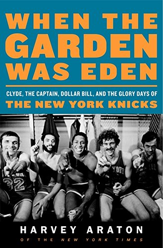 9780061956232: When the Garden Was Eden: Clyde, the Captain, Dollar Bill, and the Glory Days of the New York Knicks