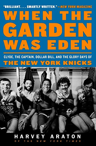 9780061956249: When the Garden Was Eden: Clyde, the Captain, Dollar Bill, and the Glory Days of the New York Knicks