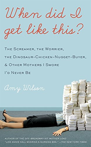 9780061956959: When Did I Get Like This?: The Screamer, the Worrier, the Dinosaur-chicken-nugget-buyer, and Other Mothers I Swore I'd Never be