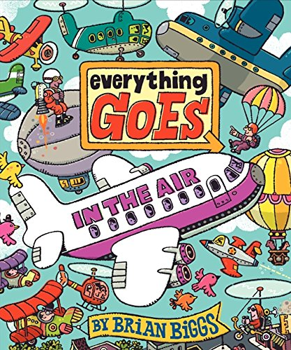 Everything Goes: In the Air: Biggs, Brian