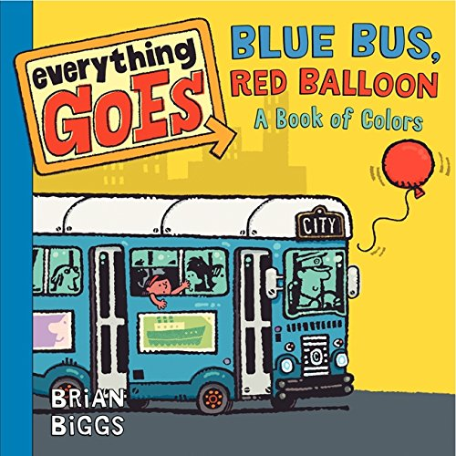 9780061958144: Everything Goes: Blue Bus, Red Balloon: A Book of Colors