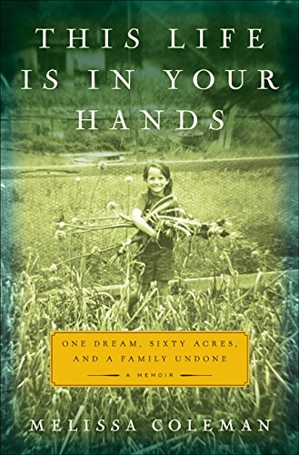 9780061958328: This Life Is in Your Hands: One Dream, Sixty Acres, and a Family Undone