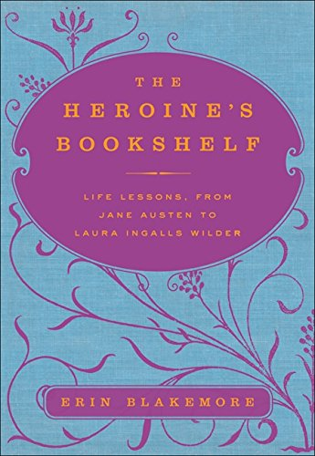 9780061958762: The Heroine's Bookshelf: Life Lessons, from Jane Austen to Laura Ingalls Wilder