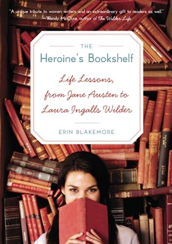 9780061958779: Heroine's Bookshelf, The: Life Lessons, from Jane Austen to Laura Ingalls Wilder