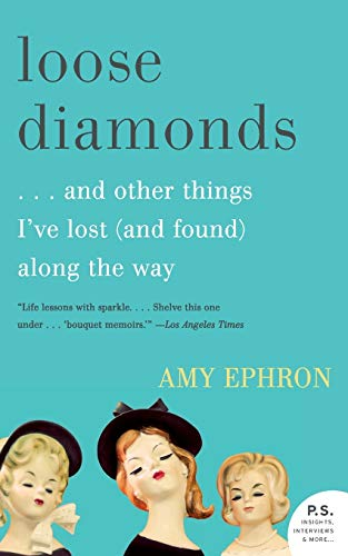 Loose Diamonds: …and Other Things I've Lost (and Found) Along the Way (0061958786) by Amy Ephron
