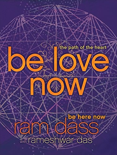 9780061961373: Be Love Now: The Path of the Heart