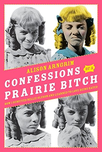 9780061962141: Confessions of a Prairie Bitch: How I Survived Nellie Oleson and Learned to Love Being Hated