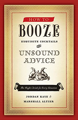 9780061963308: How to Booze: Exquisite Cocktails and Unsound Advice