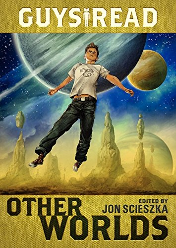 Guys Read: Other Worlds: Jon Scieszka, Rick