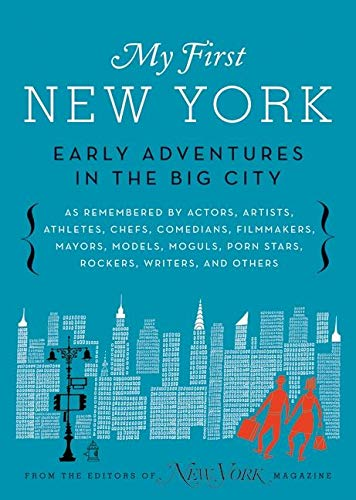 My First New York. Early Adventures in the Big City. Edited by David Haskell and Adam Moss.