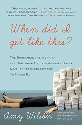 9780061963964: When Did I Get Like This?: The Screamer, the Worrier, the Dinosaur-Chicken-Nugget-Buyer, and Other Mothers I Swore I'd Never Be