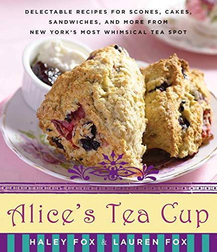 9780061964923: Alice's Tea Cup: Delectable Recipes for Scones, Cakes, Sandwiches, and More from New York's Most Whimsical Tea Spot