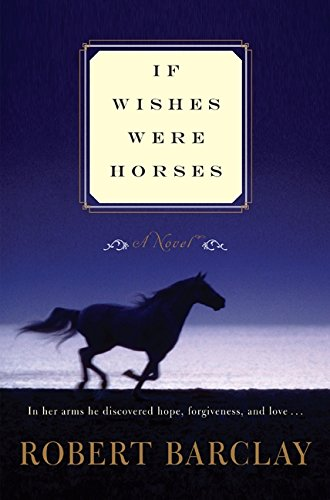 If Wishes Were Horses: A Novel: Robert Barclay