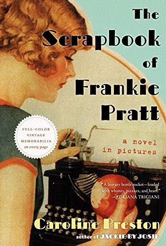 The Scrapbook of Frankie Pratt: A Novel in Pictures: Preston, Caroline