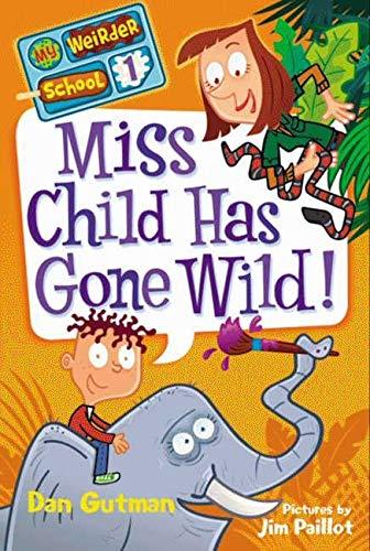 9780061969164: Miss Child Has Gone Wild! (My Weirder School, Book 1)