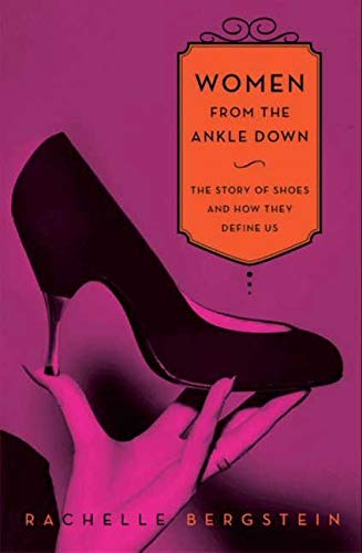 9780061969614: Women from the Ankle Down: The Story of Shoes and How They Define Us