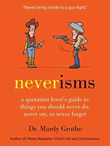 9780061970658: Neverisms: A Quotation Lover's Guide to Things You Should Never Do, Never Say, or Never Forget