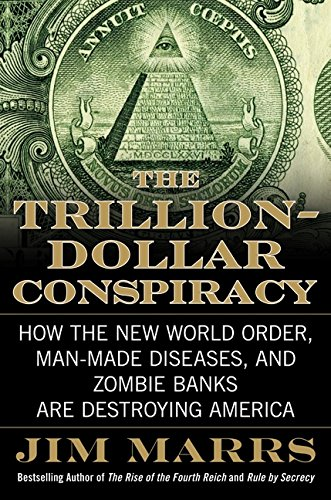 9780061970689: The Trillion-Dollar Conspiracy: How the New World Order, Man-Made Diseases, and Zombie Banks Are Destroying America