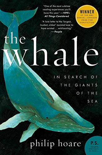 The Whale: In Search of the Giants of the Sea: Hoare, Philip