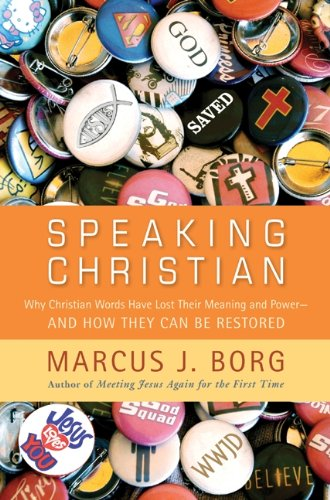 9780061976551: Speaking Christian: Why Christian Words Have Lost Their Meaning and Power--And How They Can Be Restored