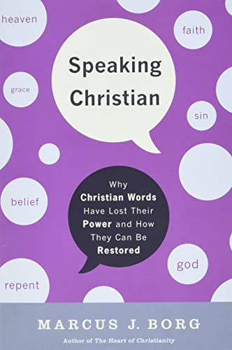 9780061976582: Speaking Christian: Why Christian Words Have Lost Their Meaning and PowerAnd How They Can Be Restored