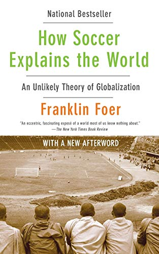 9780061978050: How Soccer Explains the World: An Unlikely Theory of Globalization