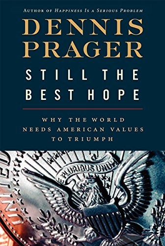 9780061985126: Still the Best Hope: Why the World Needs American Values to Triumph