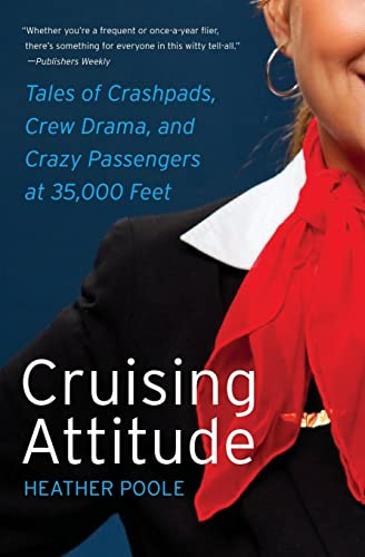 9780061986468: Cruising Attitude: Tales of Crashpads, Crew Drama, and Crazy Passengers at 35,000 Feet