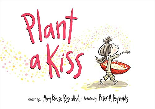 Plant a Kiss: Rosenthal, Amy Krouse