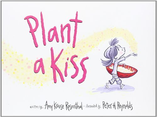 9780061986765: Plant a Kiss by Rosenthal, Amy Krouse (2011) Hardcover