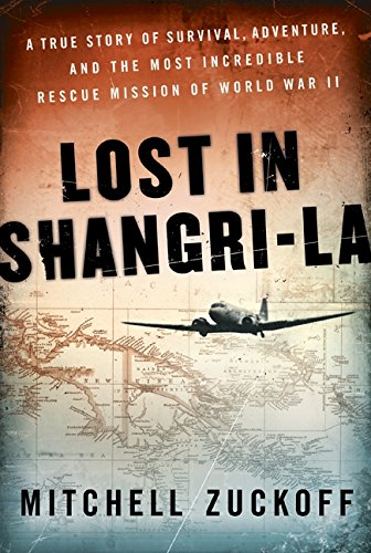 Lost in Shangri-La: A True Story of Survival, Adventure, and the Most Incredible Rescue Mission of ...