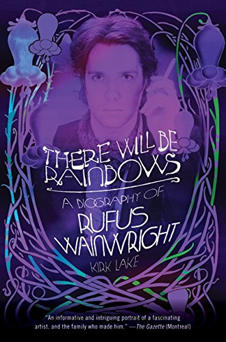 9780061988462: There Will Be Rainbows: A Biography of Rufus Wainwright