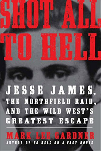 9780061989476: Shot All to Hell: Jesse James, the Northfield Raid, and the Wild West's Greatest Escape