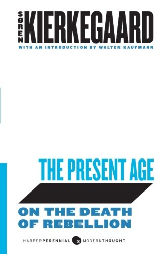9780061990038: The Present Age: On the Death of Rebellion (Harperperennial Modern Thought)