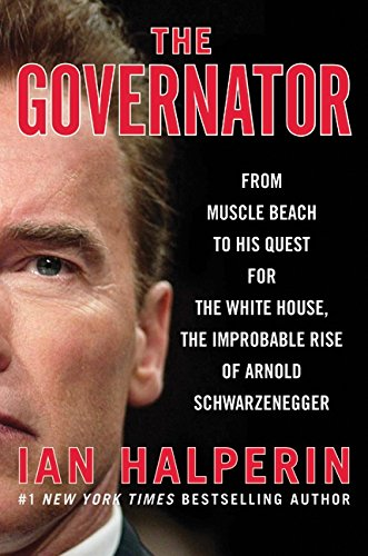 9780061990045: The Governator: From Muscle Beach to His Quest for the White House, the Improbable Rise of Arnold Schwarzenegger