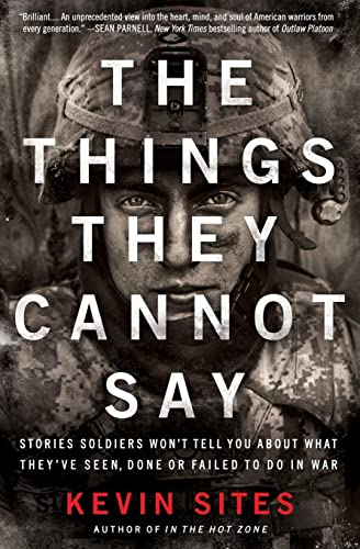 9780061990526: The Things They Cannot Say: Stories Soldiers Won't Tell You About What They've Seen, Done or Failed to Do in War