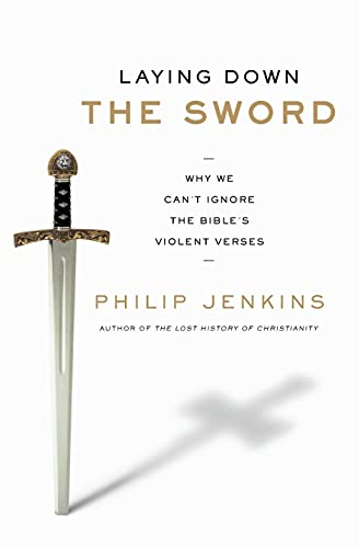 9780061990724: Laying Down the Sword: Why We Can't Ignore the Bible's Violent Verses
