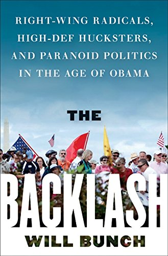 9780061991714: The Backlash: Right-Wing Radicals, High-Def Hucksters, and Paranoid Politics in the Age of Obama